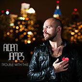 Trouble With This by Aiden James
